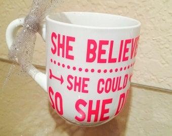 She believed she could so she did Mug