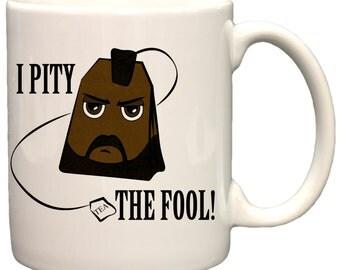 I Pity The Fool! 11oz Coffee Mug