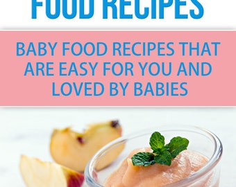 50 Delicious Homemade Baby Food Recipes: Baby Food Recipes That Are Easy For You and Loved by Babies, INSTANT DIGITAL DOWNLOAD