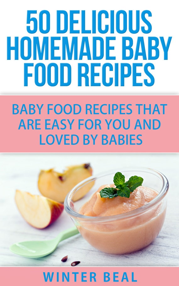 50 Delicious Homemade Baby Food Recipes: Baby Food Recipes