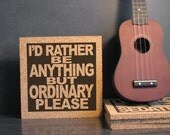 AVRIL LAVIGNE - Id Rather Be Anything But Ordinary Please Lyrics - Decorative Cork Quote Wall Art Hot Pad Trivet - Dorm Room / Office Decor