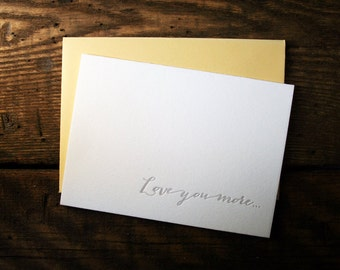 "Letterpress Printed ""Love You More..."" Card - single"