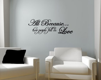 All because two people fell in love....Bedroom Wall Words Quotes Sayings Removable Love Wall Decal Lettering