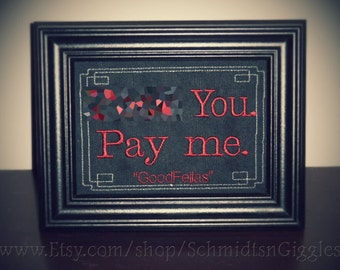 "Goodfellas quote *ADULT LANGUAGE* ""Pay Me""  5x7 inch Framed Embroidery- Adjustable in color"