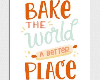 Bake The World A Better Place - 8x10 Print