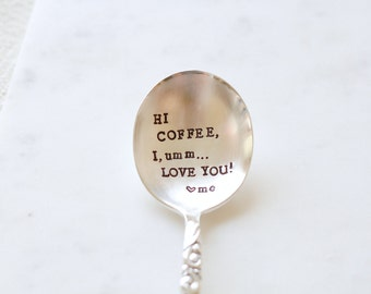 Hi Coffee, i, umm LOVE YOU - Coffee Spoon - Hand Stamped Spoon. Coffee Lover Stocking Stuffer