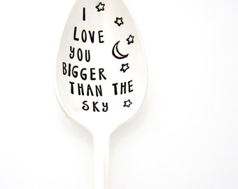 I Love You Bigger Than The Sky. Hand stamped spoon. Stamped silverware by Milk & Honey.