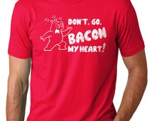 Men's Dont Go Bacon My Heart T-Shirt Funny pork, pig, eating, food, hungry, singing, music, foodies, porker, food lover, brother, guy S-5XL