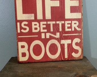 Boots - Life Is Better In Boots - Rustic, Distressed, Wooden, Hand Painted Sign 12x12