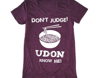 Don't Judege Udon Know Me women's t-shirt, foodie t-shirt, chef shirt, japanese tee, asian lady's tshirt, noodle tshirt, funny food shirt,