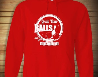 Grab Your Balls HOODIE - funny, bowling league, friends, strikes, gift idea - ID: 67