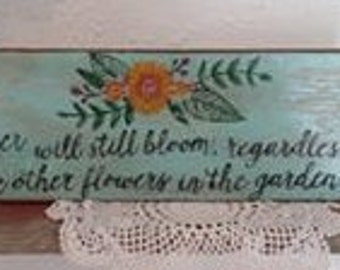 A flower will bloom... Hand-painted wood sign.
