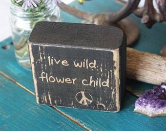 hippie decor, flower child, live wild, boho decor, bohemian, wooden decor Block, rustic, distressed, customize, black decor