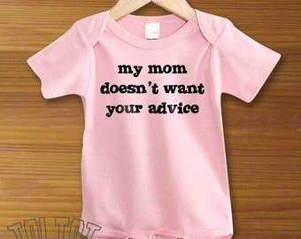 My Mom Doesn't Want Your Advice Baby Bodysuit or Toddler Shirt
