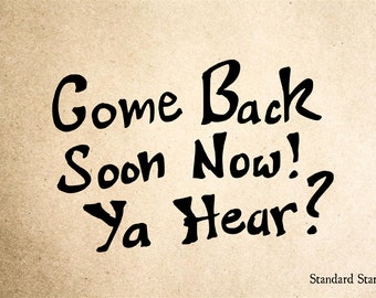 Come back soon now! Ya hear?