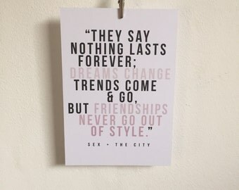 Sex & The City quote - Friendships never go out of style.
