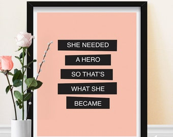 """Inspirational Quote """"She needed a hero so that's what she became"""" Motivational Wall Art for Women"""
