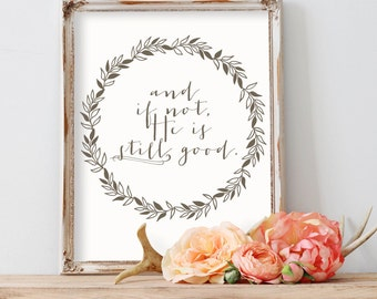And if Not, He is Still Good- Inspirational Quote, Bible, scripture, Christian, sorrow, difficult time, encouraging (8x10 print)