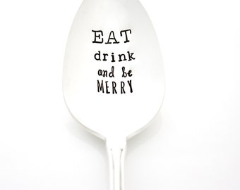 Eat, Drink, And Be Merry. Stamped Serving Spoon for holiday table decor or hostess gift. Handstamped silverware.