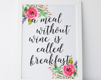 "Printable Art ""A Meal Without Wine is Called Breakfast"" Wine Quote Funny Quote Floral Print Typography Print Wall Print Wall Art FUnny Print"