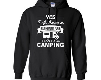 Yes, I do have a retirement plan, I plan on camping Pullover Hoodie - Humor Camping Hoodie