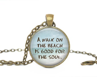 A walk on the beach is good for the soul. Gift. Comes as a necklace or keychain.