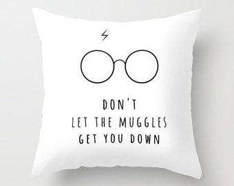 Don't Let The Muggles Get You Down Harry Potter Pillow Cushion Throw Pillow Cover Gift Magic Magician Hogwarts