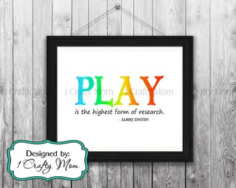 DIY Printable- PLAY is the Highest Form of Research Quote by Albert Einstein- Colors: 8x10 11x14 Printable Art- Instant Download Print