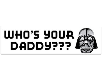 DARTH VADER - Who's YOUR Daddy??? Decal Vinyl or Magnet Bumper Sticker