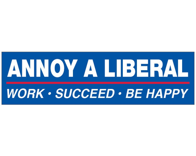 Annoy a Liberal Decal Vinyl or Magnet Bumper Sticker