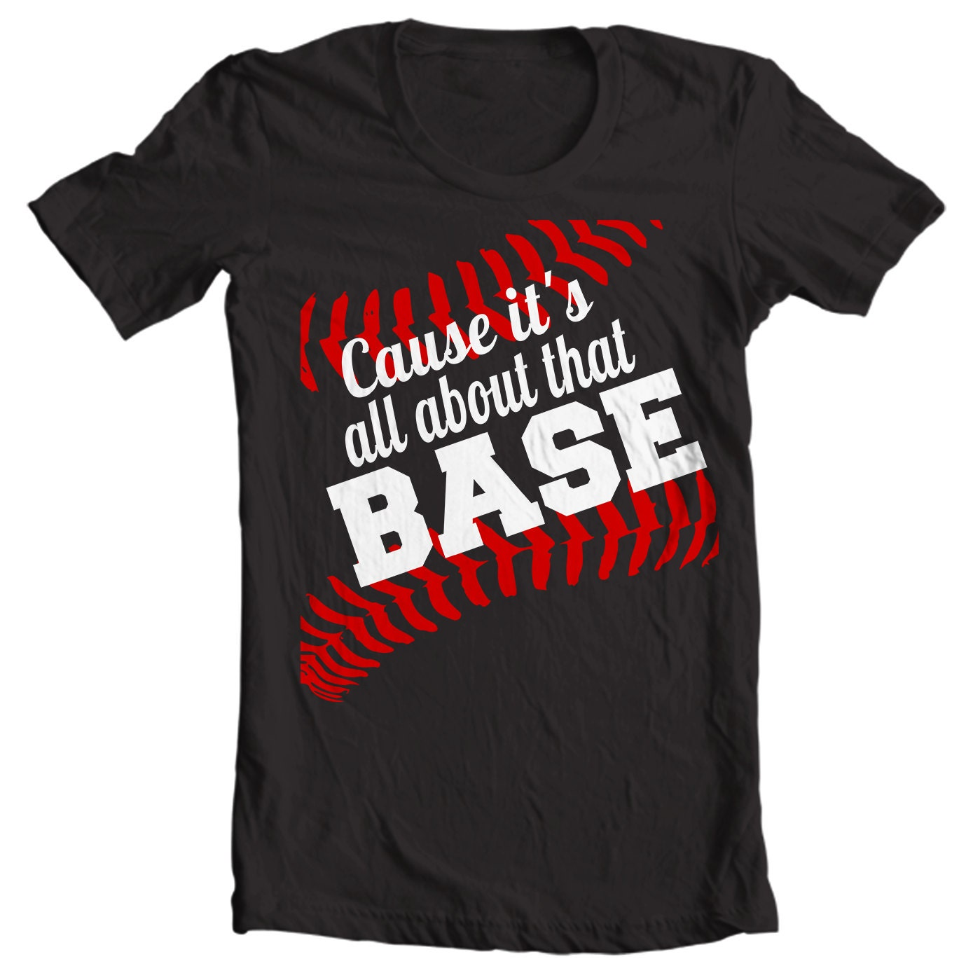 Cause It's All About That Base Baseball T-shirt