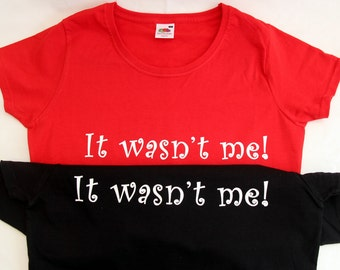 It wasn't me t-shirt