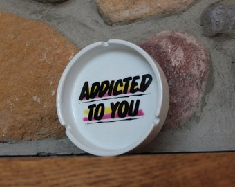 Addicted To You ashtray
