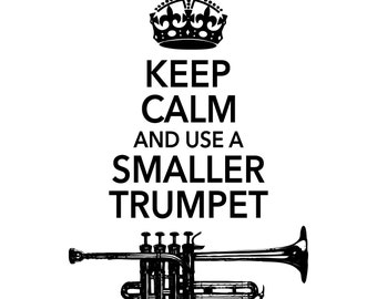 Keep Calm and Use a Smaller Trumpet T-shirt - Jeff Curnow Original