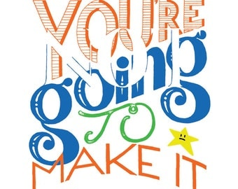 You're Not Going To Make It - Handlettered Demotivational Poster