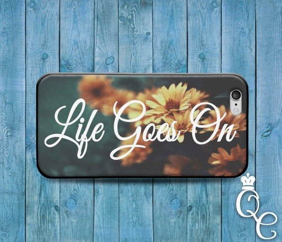 iPhone 4 4s 5 5s 5c SE 6 6s 7 plus iPod Touch 4th 5th 6th Gen Cute Quote Phone Case Flower Life Goes On Cool Girly Fun Inspirational Hip