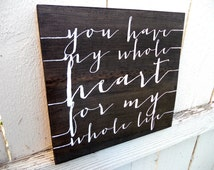 Beautifully Painted You Have My Whole Heart For My Whole Life Sign – You Have My Whole Heart Sign – Wedding Present – Anniversary Gift