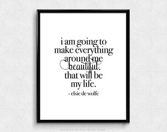 SALE -  I Am Going To Make Everything Around Me, Elsie De Wolfe, Quote Print, Beautiful Quote Poster, Modern Print, Modern Decor