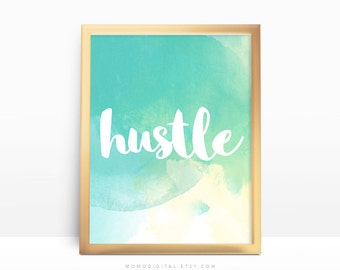 SALE -  Hustle, Hustle Quote, Hustle Print, Watercolor Poster, Teal Print, Turquoise Print, Quote Print, Modern Calligraphy, Handletter