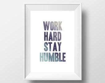 Work Hard Stay Humble | Positive | Inspirational Art Print | A4 | 8x10 Print | Room Decor Gift
