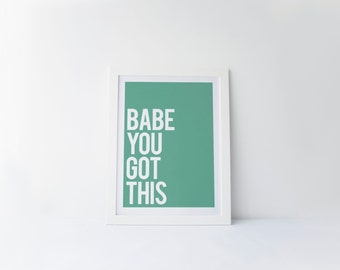 Babe You Got This [printable digital poster print]