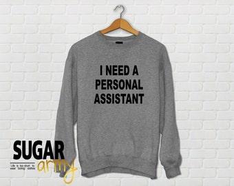 I need a personal assistant sweatshirt, personal assistant sweatshirt, i need a personal assistant jumper, teen fashion, slogan sweatshirt