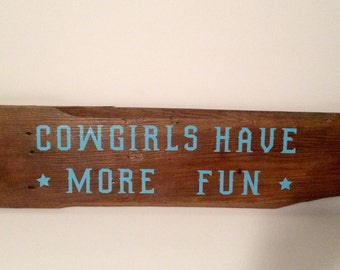 Cowgirls Have More Fun Wood Sign