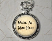 We're All Mad Here - Alice in Wonderland Pendant Necklace - Faux Pocket Watch with Rabbit