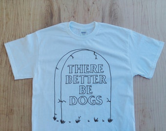 There Better Be Dogs Tombstone Tee Shirt