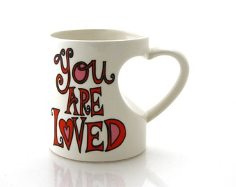 You are Loved  mug with heart shaped handle, can be personalized