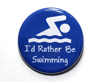 I'd Rather Be Swimming - Pinback Button Badge 1 1/2 inch 1.5 - Magnet Keychain or Flatback