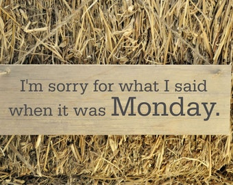 Rustic Plank Wood Sign Funny Humorous Sign I'm sorry for what I said when it was Monday