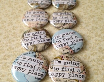 I'm Going to Find a Happy Place - Map Collage - Pinback Button, Magnet, Mirror, or Bottle Opener