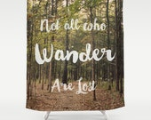 Art Shower Curtain Not all who Wander are Lost typography Photography home decor forest green trees woods mother nature brown branches